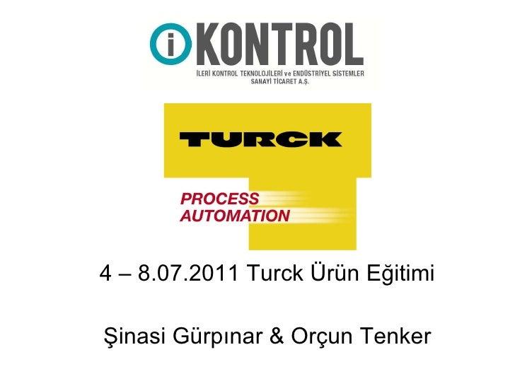 4 – 8.07.2011 Turck Ürün Eğitimi Şinasi Gürpınar & Orçun Tenker