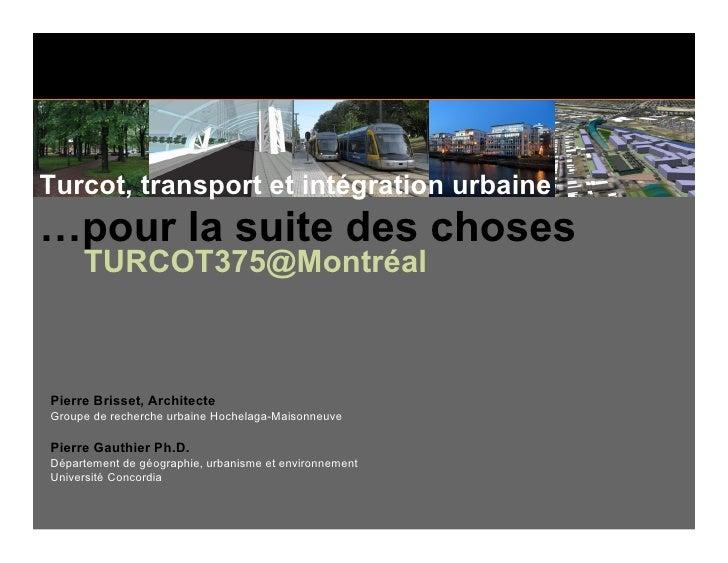 Turcot, transport et intégration urbaine …pour la suite des choses      TURCOT375@Montréal    Pierre Brisset, Architecte G...