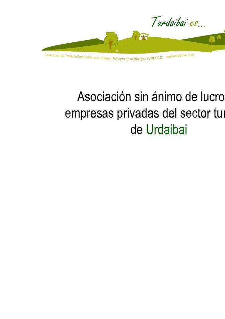 Turdaibai es…  Asociación sin ánimo de lucro deempresas privadas del sector turístico            de Urdaibai              ...