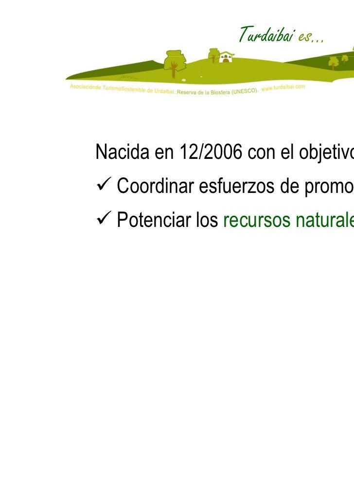 Turdaibai es…Nacida en 12/2006 con el objetivo de:  Coordinar esfuerzos de promoción  Potenciar los recursos naturales    ...