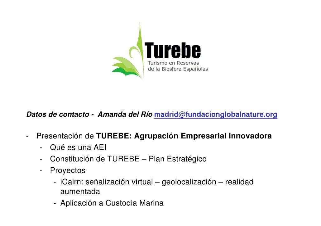 Datos de contacto - Amanda del Río madrid@fundacionglobalnature.org- Presentación de TUREBE: Agrupación Empresarial Innova...