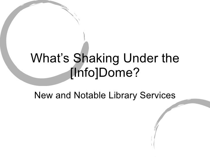What's Shaking Under the [Info]Dome? New and Notable Library Services