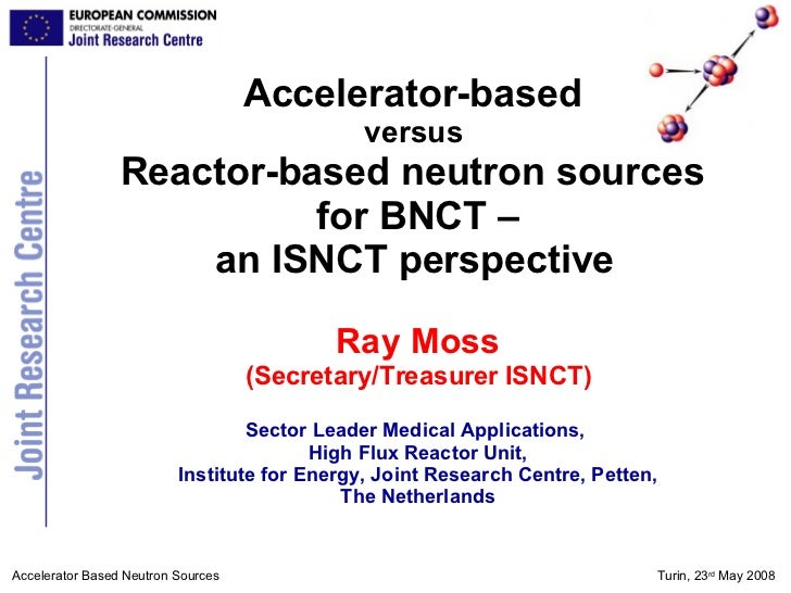 Accelerator-based  versus  Reactor-based neutron sources  for BNCT – an ISNCT perspective   Ray Moss (Secretary/Treasurer ...