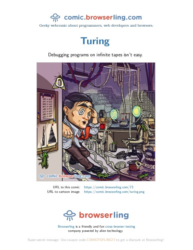 Geeky webcomic about programmers, web developers and browsers. Turing Debugging programs on infinite tapes isn't easy. URL ...