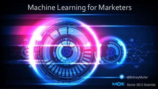 Machine Learning for Marketers @BritneyMuller Senior SEO Scientist