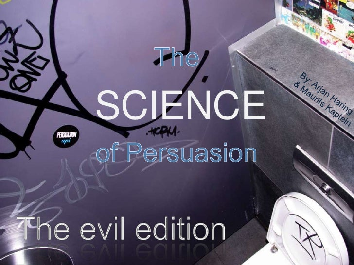 SCIENCE     <br />By: Arjan Haring & Maurits Kaptein<br />Theof Persuasion<br />The evil edition<br />