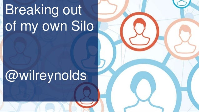 Breaking out of my own Silo @wilreynolds