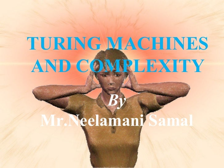 TURING MACHINES AND COMPLEXITY By Mr.Neelamani Samal