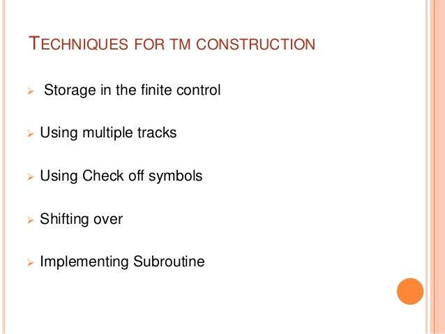 TECHNIQUES FOR TM CONSTRUCTION  Storage in the finite control  Using multiple tracks  Using Check off symbols  Shiftin...