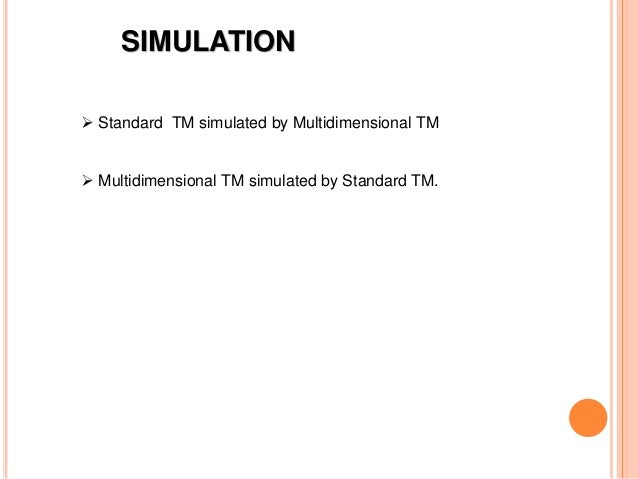 SIMULATION  Standard TM simulated by Multidimensional TM  Multidimensional TM simulated by Standard TM.