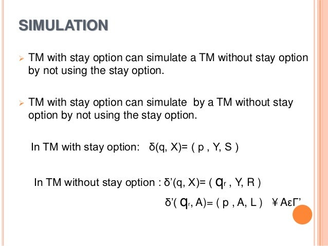 SIMULATION  TM with stay option can simulate a TM without stay option by not using the stay option.  TM with stay option...