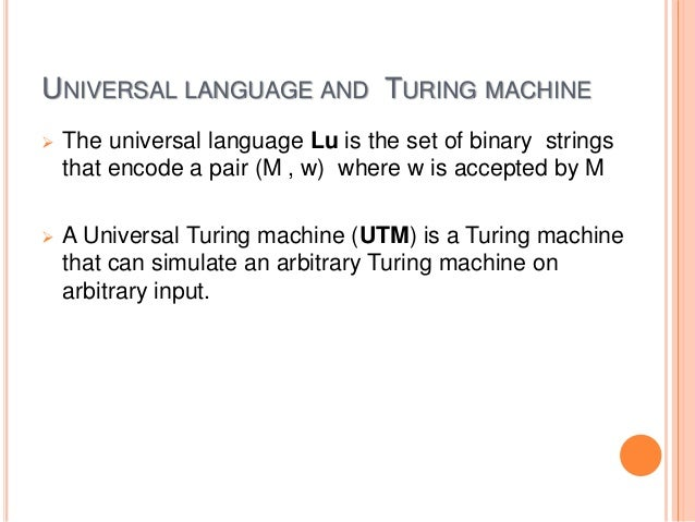 UNIVERSAL LANGUAGE AND TURING MACHINE  The universal language Lu is the set of binary strings that encode a pair (M , w) ...