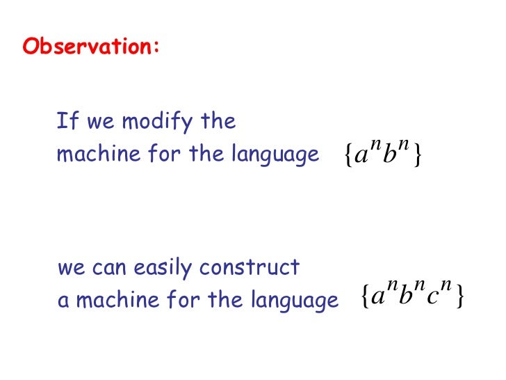 Observation:  If we modify the  machine for the language        n n                                {a b }   we can easily ...