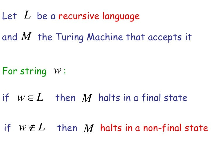 Let   L be a recursive languageand   M the Turing Machine that accepts itFor string    w:if   w L      then   M halts in a...