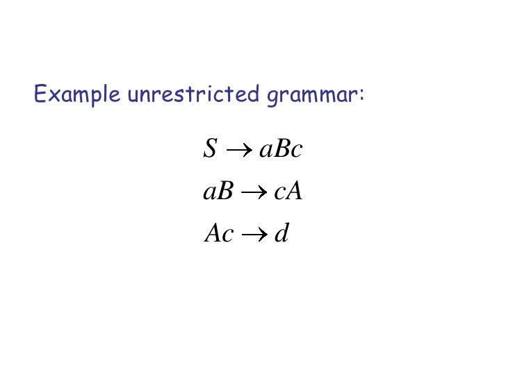 Example unrestricted grammar:              S    aBc              aB     cA              Ac     d