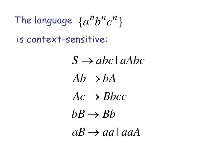 The language        n n n               {a b c }is context-sensitive:            S        abc | aAbc               Ab     ...