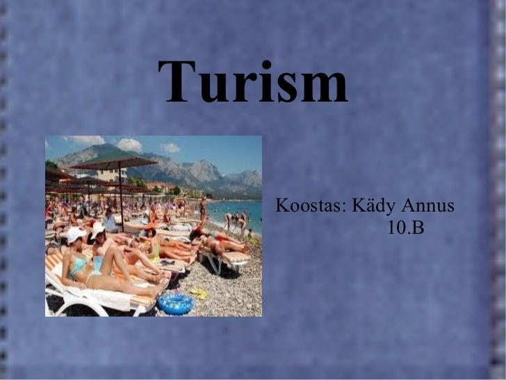 Turism   Koostas: Kädy Annus               10.B