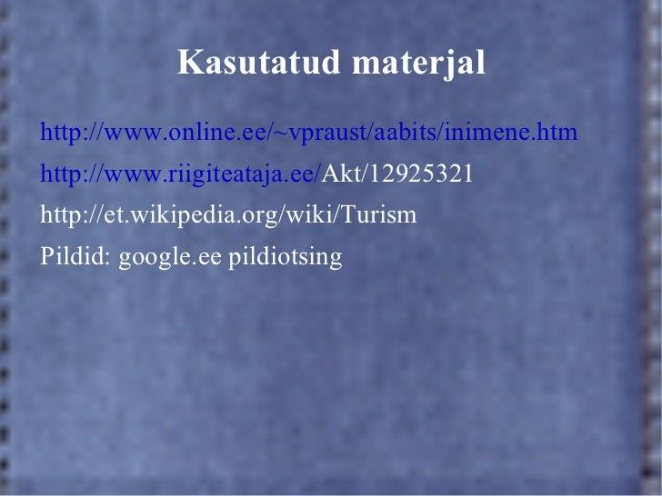 Kasutatud materjalhttp://www.online.ee/~vpraust/aabits/inimene.htmhttp://www.riigiteataja.ee/Akt/12925321http://et.wikiped...