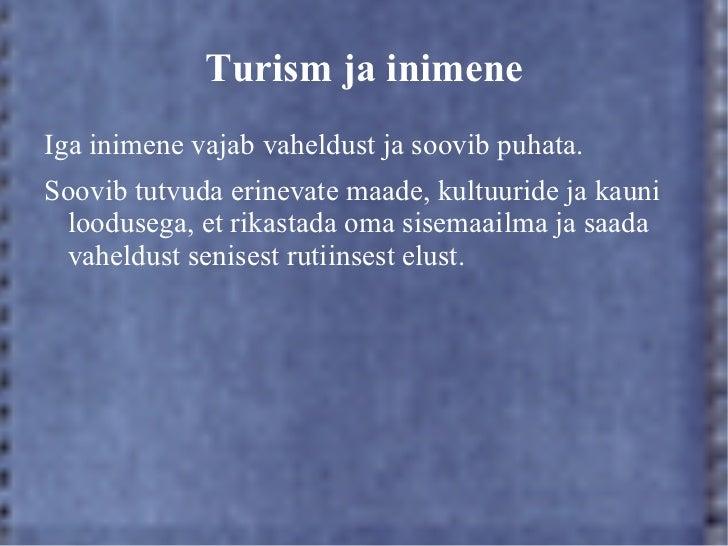 Turism ja inimeneIga inimene vajab vaheldust ja soovib puhata.Soovib tutvuda erinevate maade, kultuuride ja kauni looduseg...