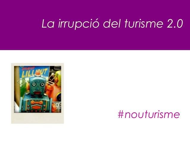 La irrupció del turisme 2.0              #nouturisme