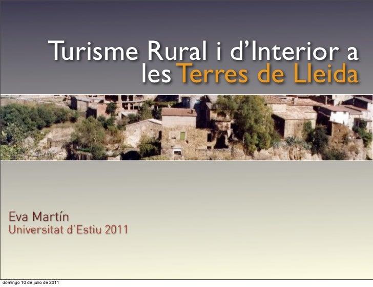 Turisme Rural i d'Interior a                            les Terres de Lleida  Eva Martín  Universitat d'Estiu 2011domingo ...