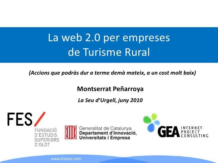 La web 2.0 per empreses de Turisme Rural<br />(Accionsque podràsdur a termedemàmateix, a un costmoltbaix)<br />Montserrat ...