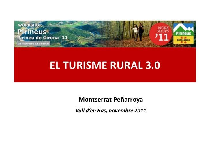 EL TURISME RURAL 3.0                 Montserrat Peñarroya            Vall d'en Bas, novembre 2011www.Geaipc.com