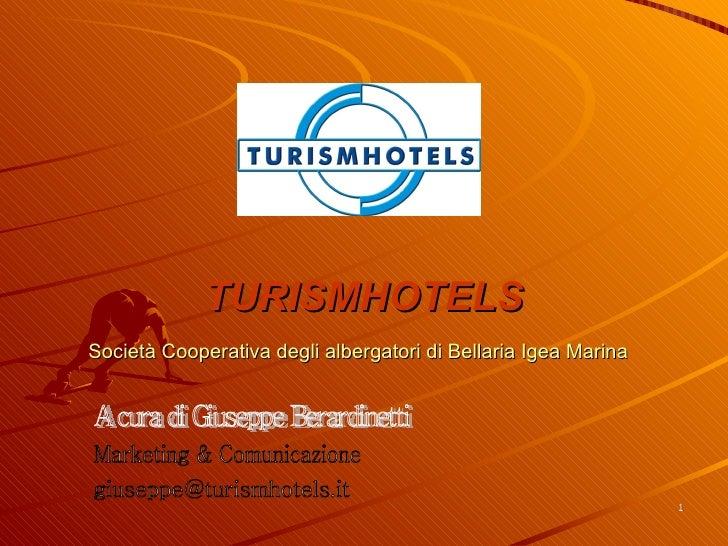 TURISMHOTELS Società Cooperativa degli albergatori di Bellaria Igea Marina   A cura di Giuseppe Berardinetti Marketing & C...