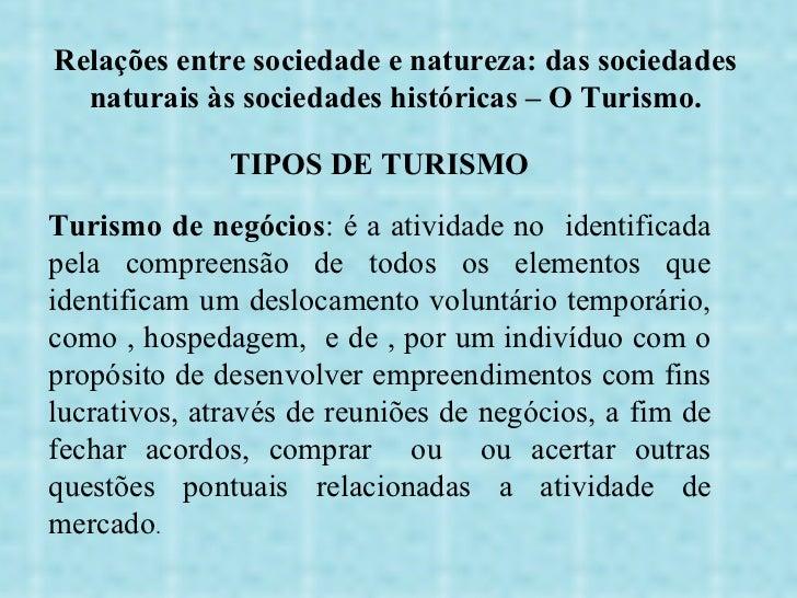 Relações entre sociedade e natureza: das sociedades naturais às sociedades históricas – O Turismo. TIPOS DE TURISMO Turism...