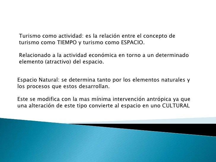 Turismo como actividad: es la relación entre el concepto de turismo como TIEMPO y turismo como ESPACIO. <br />Relacionado ...