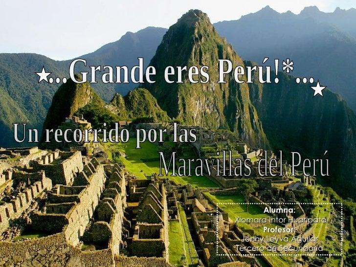 Alumna: Xiomara Intor Huaripata Profesor: Jonhy Leyva Aguilar Tercero de Secundaria Un recorrido por las  Maravillas del P...