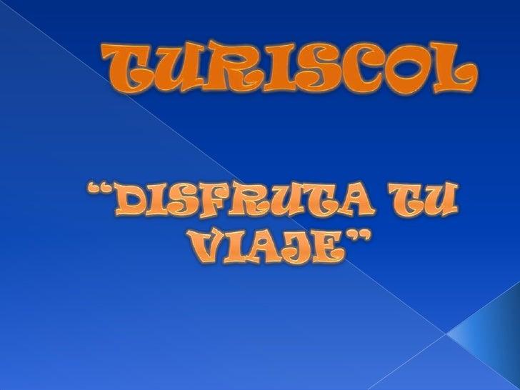 """TURISCOL<br />""""DISFRUTA TU<br /> VIAJE""""<br />"""
