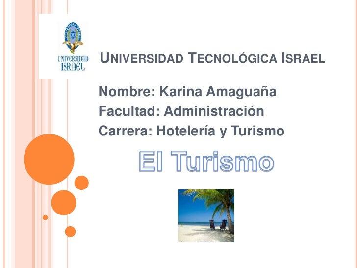 UNIVERSIDAD TECNOLÓGICA ISRAELNombre: Karina AmaguañaFacultad: AdministraciónCarrera: Hotelería y Turismo