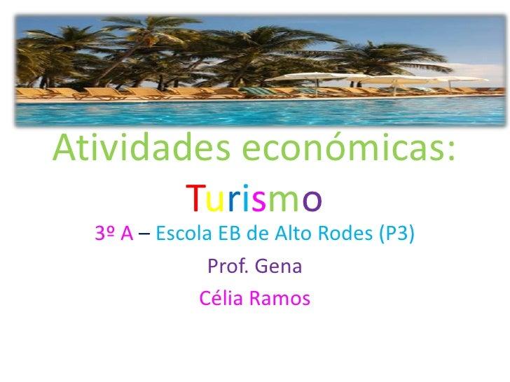 Atividades económicas:        Turismo  3º A – Escola EB de Alto Rodes (P3)              Prof. Gena             Célia Ramos