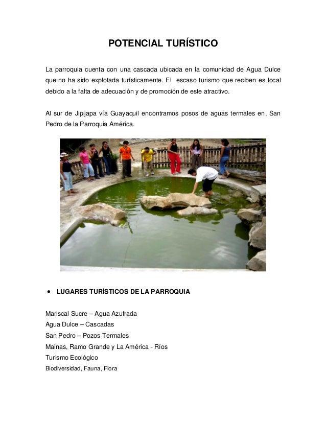 POTENCIAL TURÍSTICO  La parroquia cuenta con una cascada ubicada en la comunidad de Agua Dulce que no ha sido explotada tu...