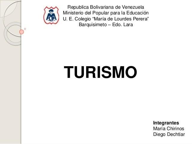 """TURISMO Republica Bolivariana de Venezuela Ministerio del Popular para la Educación U. E. Colegio """"María de Lourdes Perera..."""