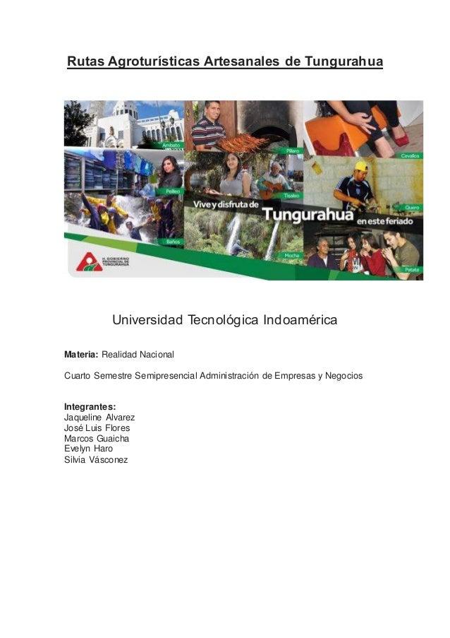 Rutas Agroturísticas Artesanales de Tungurahua Universidad Tecnológica Indoamérica Materia: Realidad Nacional Cuarto Semes...