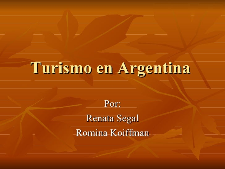 Turismo en Argentina  Por: Renata Segal Romina Koiffman