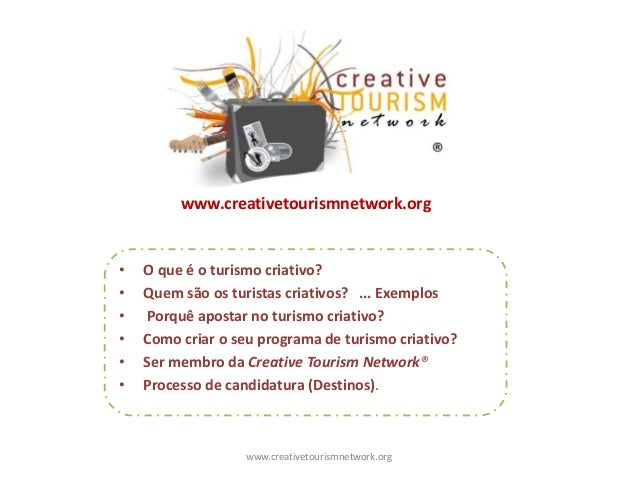 • O que é o turismo criativo? • Quem são os turistas criativos? ... Exemplos • Porquê apostar no turismo criativo? • Como ...