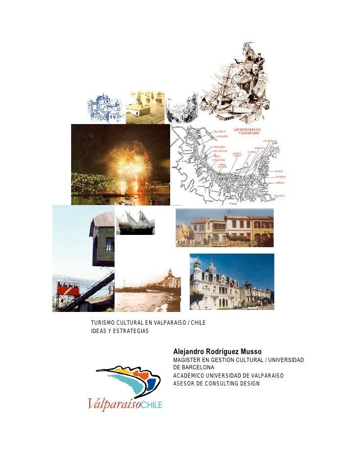 TURISMO CULTURAL EN VALPARAISO / CHILE IDEAS Y ESTRATEGIAS                              Alejandro Rodríguez Musso         ...