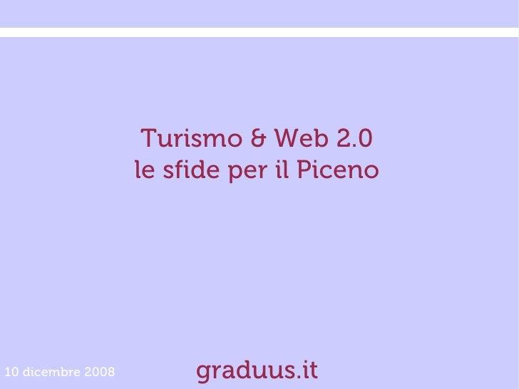 Turismo & Web 2.0                    le sfide per il Piceno     10 dicembre 2008        graduus.it
