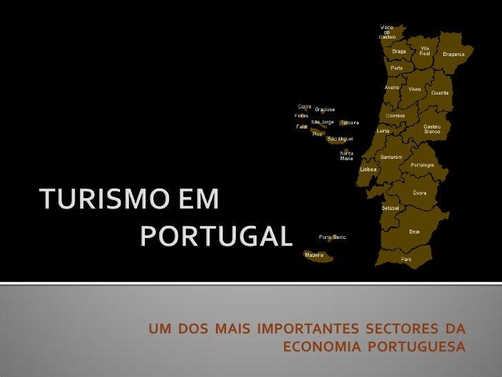 UM DOS MAIS IMPORTANTES SECTORES DA                ECONOMIA PORTUGUESA