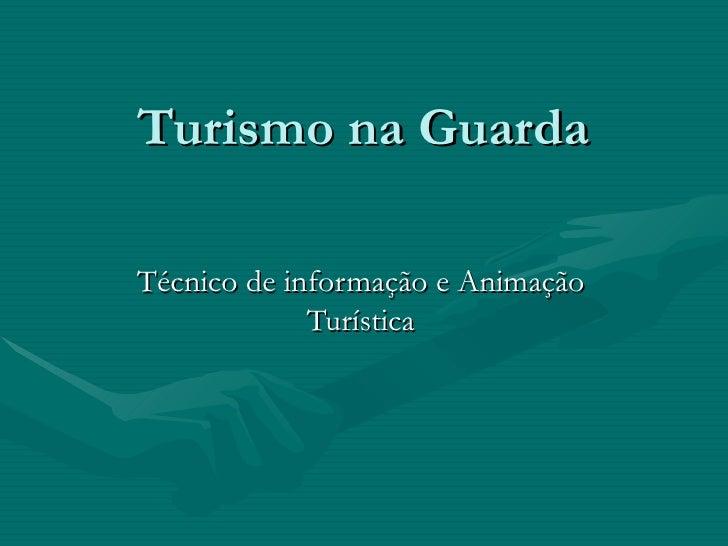 Turismo na Guarda Técnico de informação e Animação Turística