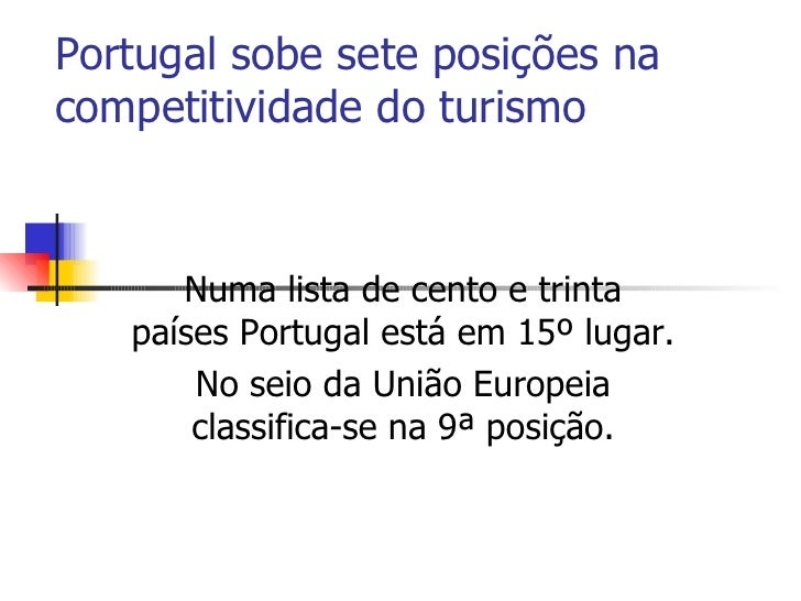 Portugal sobe sete posições na competitividade do turismo   Numa lista de cento e trinta países Portugal está em 15º lugar...