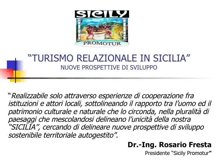 """"""" TURISMO RELAZIONALE IN SICILIA"""" NUOVE PROSPETTIVE DI SVILUPPO """" Realizzabile solo attraverso esperienze di cooperazione ..."""