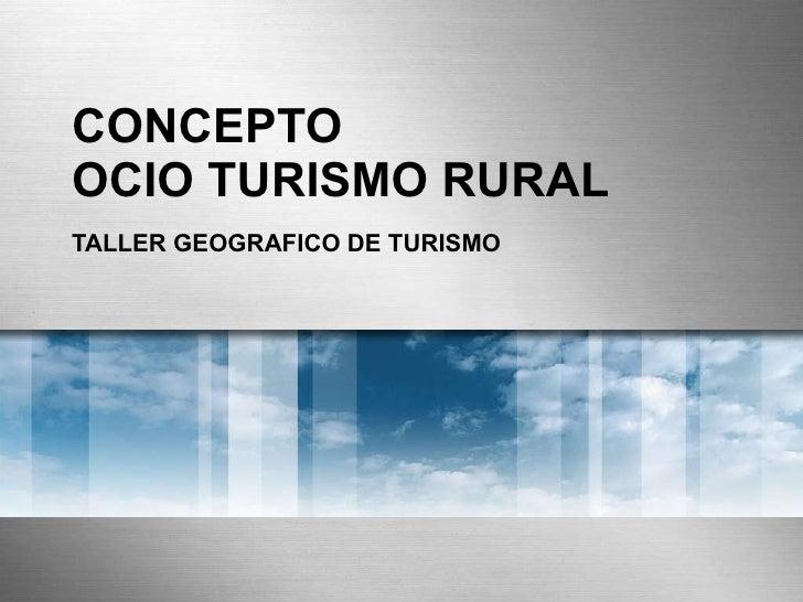 CONCEPTO  OCIO TURISMO RURAL TALLER GEOGRAFICO DE TURISMO