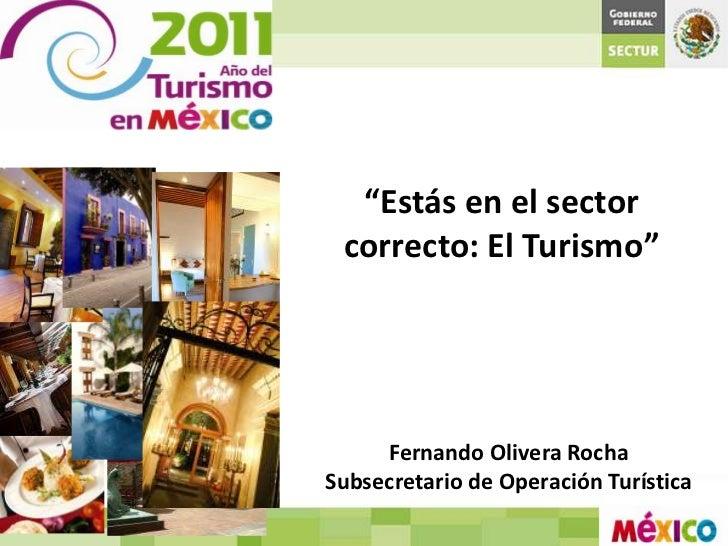 """""""Estás en el sector correcto: El Turismo""""     Fernando Olivera RochaSubsecretario de Operación Turística"""