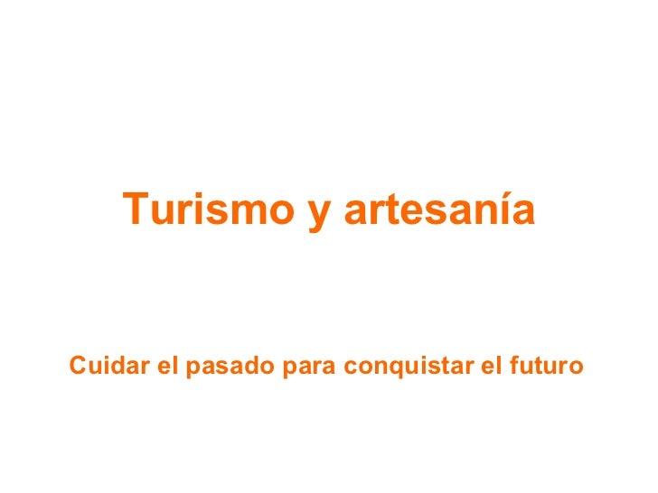 Turismo y artesanía Cuidar el pasado para conquistar el futuro