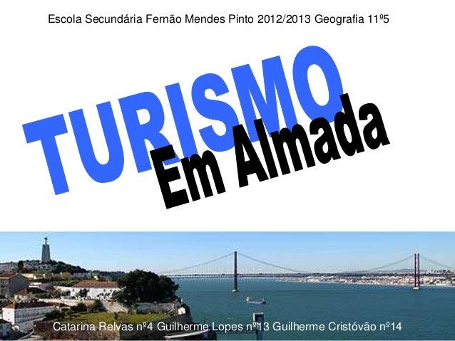 Escola Secundária Fernão Mendes Pinto 2012/2013 Geografia 11º5Catarina Relvas nº4 Guilherme Lopes nº13 Guilherme Cristóvão...