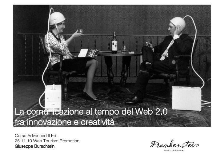 La comunicazione al tempo del Web 2.0!fra innovazione e creatività!Corso Advanced II Ed.25.11.10 Web Tourism Promotion!Giu...